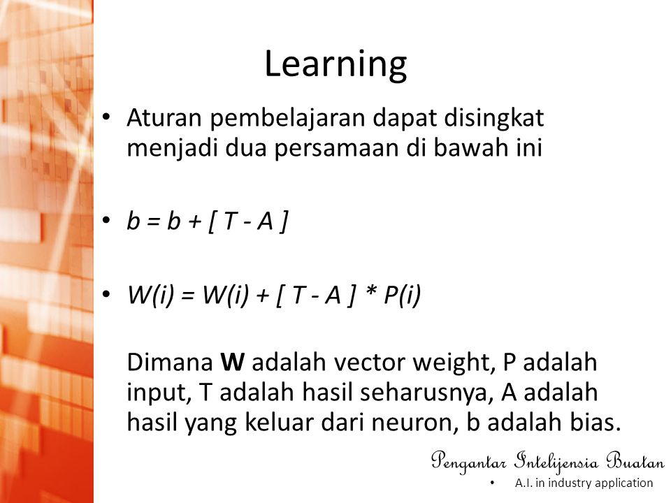 Learning Aturan pembelajaran dapat disingkat menjadi dua persamaan di bawah ini. b = b + [ T - A ]